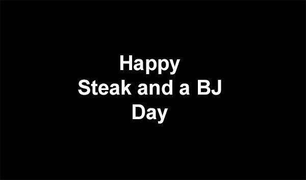 Steak and a BJ Day